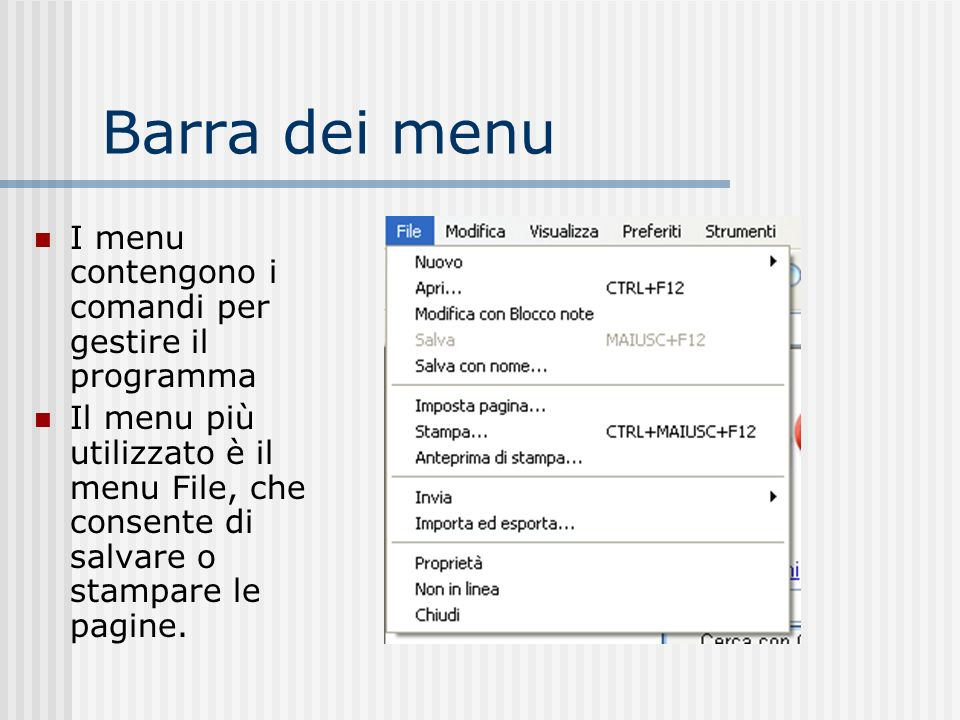 Barra dei menu I menu contengono i comandi per gestire il programma Il menu più utilizzato è il menu File, che consente di salvare o stampare le pagin