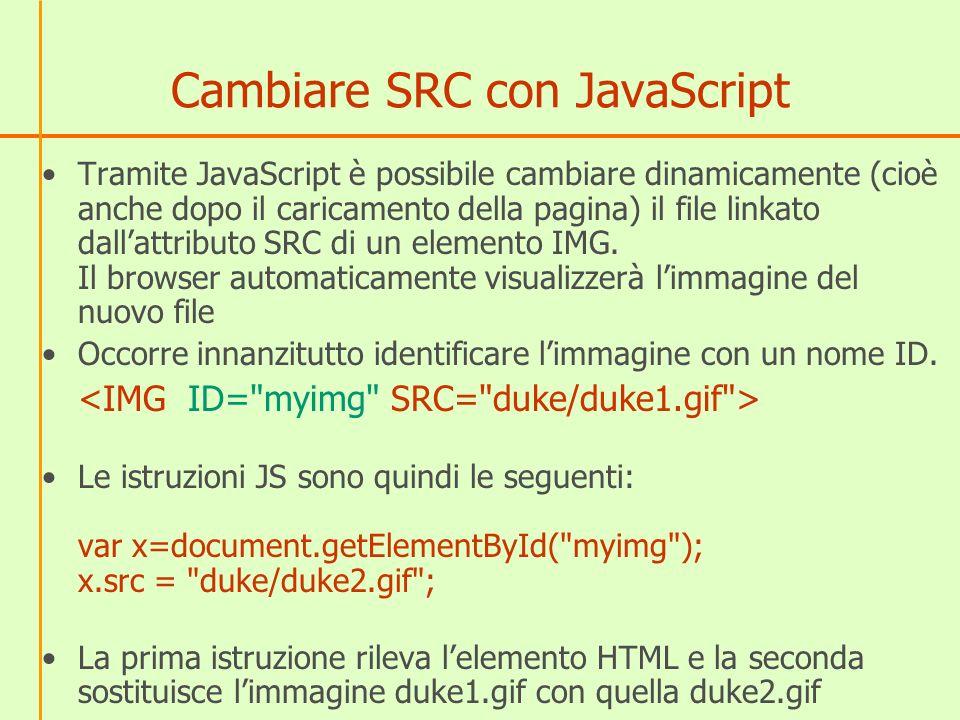 Cambiare SRC con JavaScript Tramite JavaScript è possibile cambiare dinamicamente (cioè anche dopo il caricamento della pagina) il file linkato dallat
