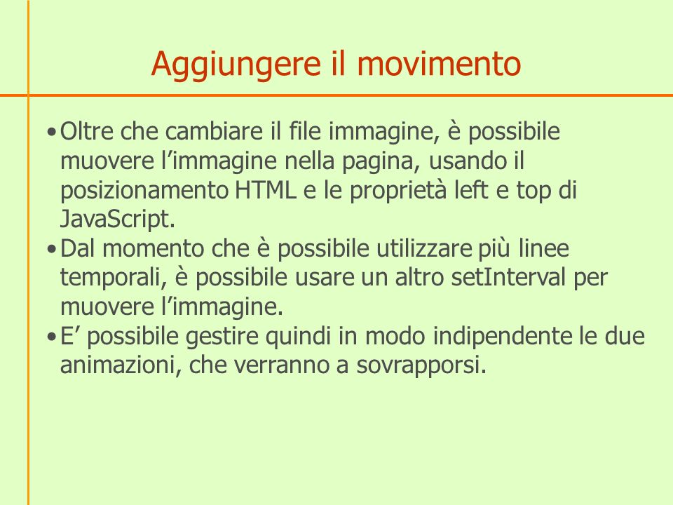 Aggiungere il movimento Oltre che cambiare il file immagine, è possibile muovere limmagine nella pagina, usando il posizionamento HTML e le proprietà