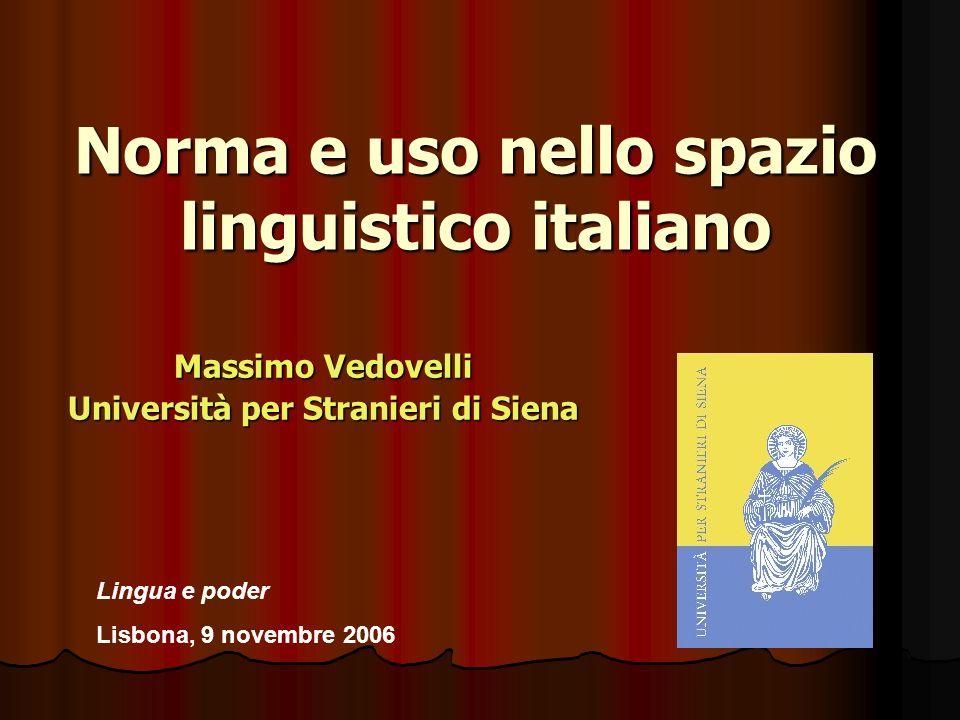 Norma e uso nello spazio linguistico italiano Massimo Vedovelli Università per Stranieri di Siena Lingua e poder Lisbona, 9 novembre 2006