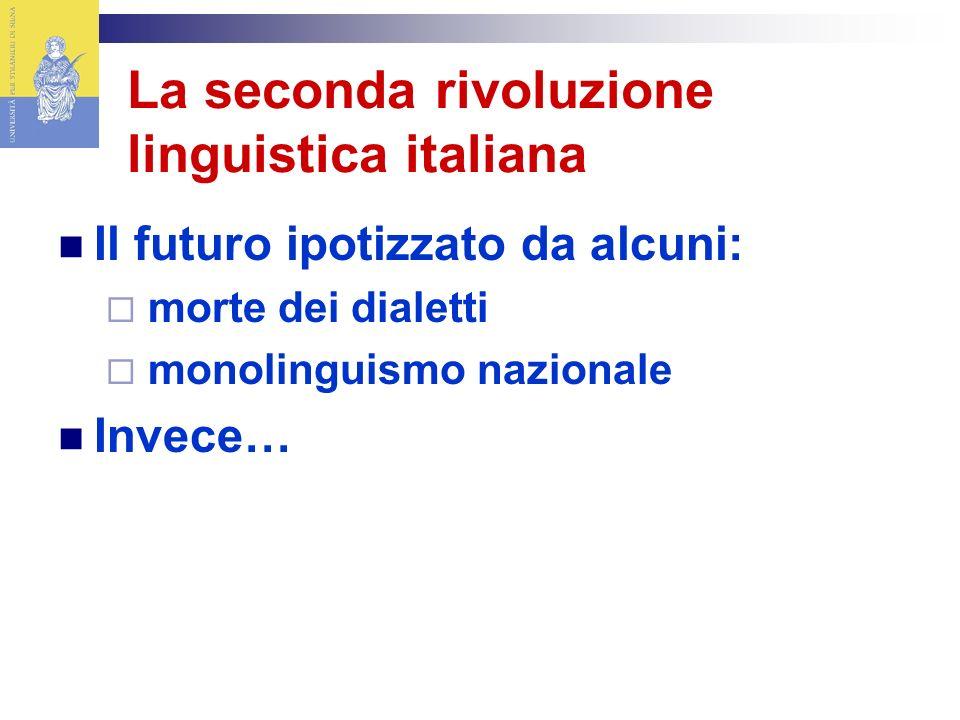 La seconda rivoluzione linguistica italiana Il futuro ipotizzato da alcuni: morte dei dialetti monolinguismo nazionale Invece…