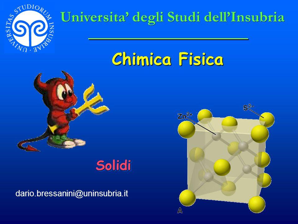 Chimica Fisica dario.bressanini@uninsubria.it SolidiSolidi Universita degli Studi dellInsubria