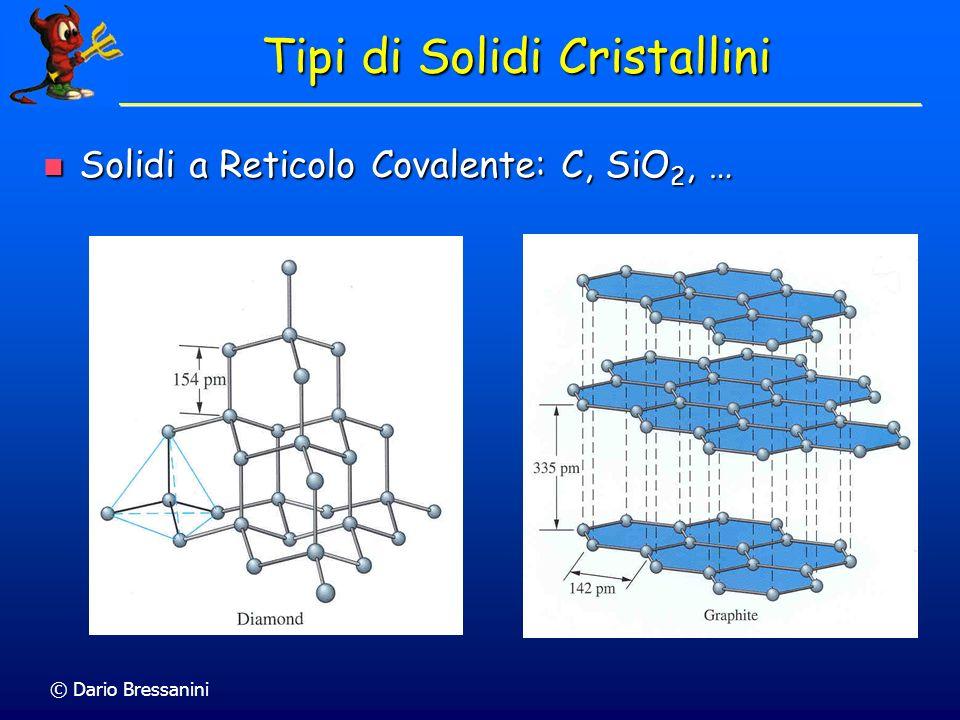 © Dario Bressanini Tipi di Solidi Cristallini Solidi a Reticolo Covalente: C, SiO 2, … Solidi a Reticolo Covalente: C, SiO 2, …