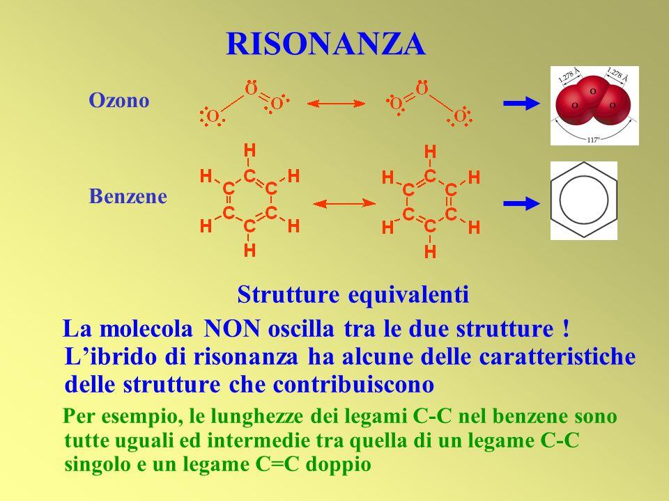 Strutture equivalenti La molecola NON oscilla tra le due strutture ! Librido di risonanza ha alcune delle caratteristiche delle strutture che contribu