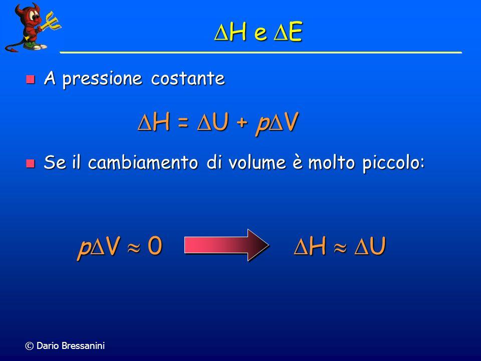 © Dario Bressanini H e E H e E Se il cambiamento di volume è molto piccolo: Se il cambiamento di volume è molto piccolo: H = U + p V H = U + p V A pre