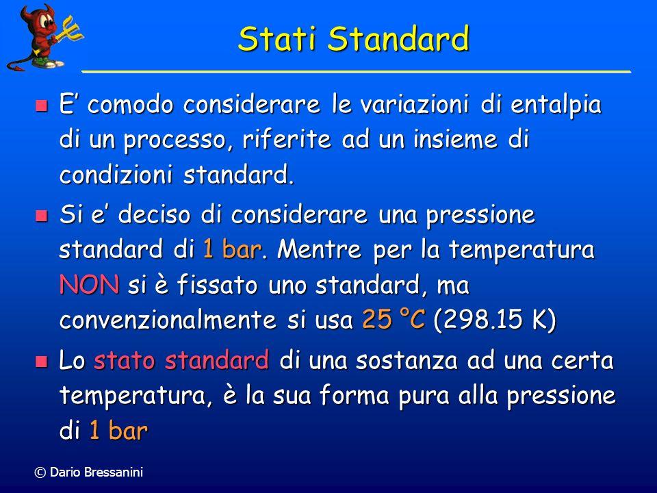 © Dario Bressanini Stati Standard E comodo considerare le variazioni di entalpia di un processo, riferite ad un insieme di condizioni standard. E como