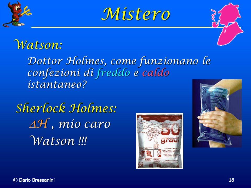 © Dario Bressanini18 Mistero Dottor Holmes, come funzionano le confezioni di freddo e caldo istantaneo? Watson: H, mio caro Watson !!! H, mio caro Wat