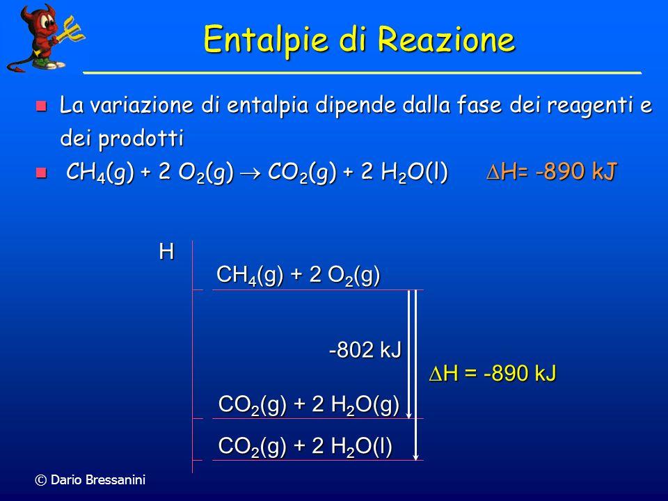 © Dario Bressanini Entalpie di Reazione La variazione di entalpia dipende dalla fase dei reagenti e dei prodotti La variazione di entalpia dipende dal