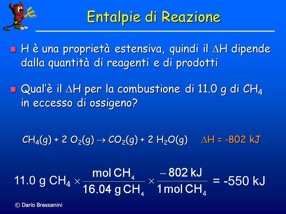 © Dario Bressanini Entalpie di Reazione H è una proprietà estensiva, quindi il H dipende dalla quantità di reagenti e di prodotti H è una proprietà es