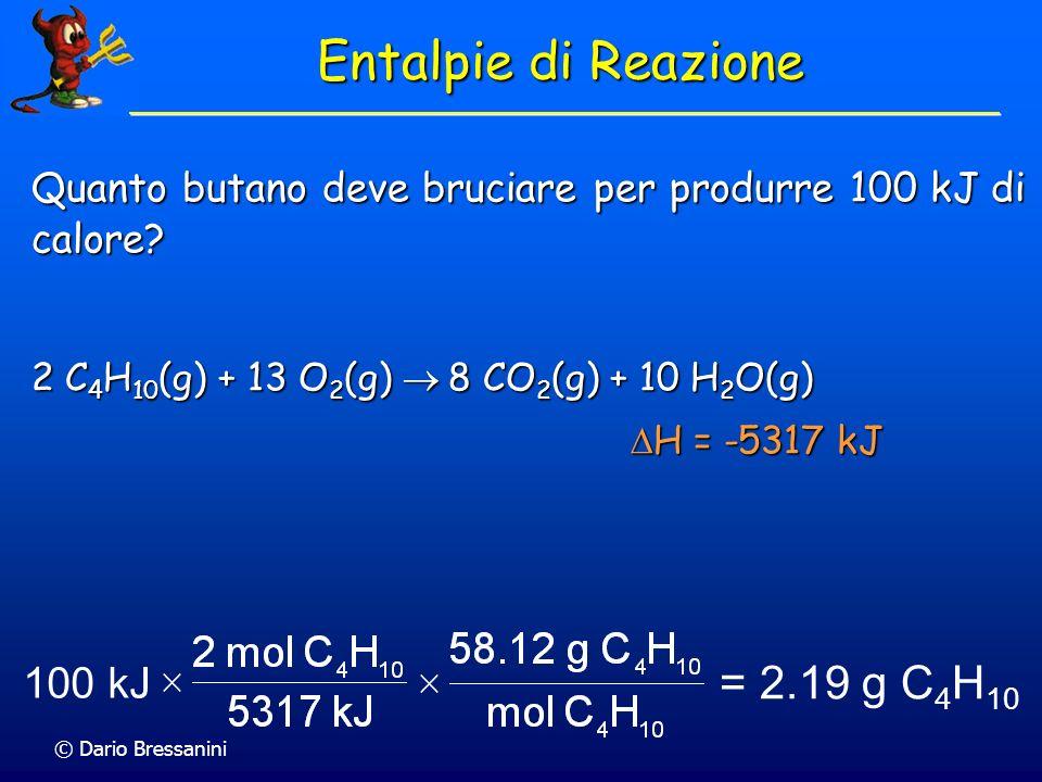 © Dario Bressanini Entalpie di Reazione Quanto butano deve bruciare per produrre 100 kJ di calore? 2 C 4 H 10 (g) + 13 O 2 (g) 8 CO 2 (g) + 10 H 2 O(g