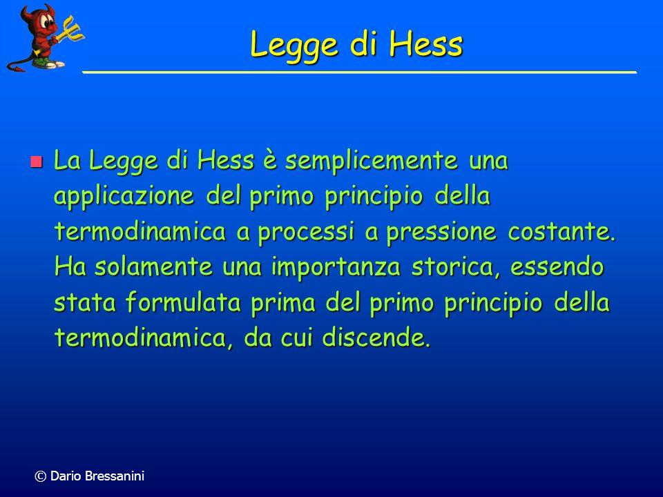© Dario Bressanini Legge di Hess La Legge di Hess è semplicemente una applicazione del primo principio della termodinamica a processi a pressione cost
