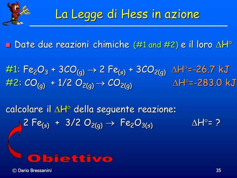 © Dario Bressanini35 La Legge di Hess in azione Date due reazioni chimiche (#1 and #2) e il loro H Date due reazioni chimiche (#1 and #2) e il loro H
