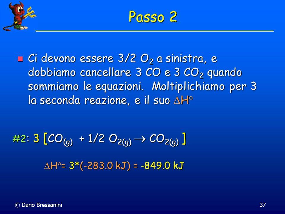 © Dario Bressanini37 Ci devono essere 3/2 O 2 a sinistra, e dobbiamo cancellare 3 CO e 3 CO 2 quando sommiamo le equazioni. Moltiplichiamo per 3 la se