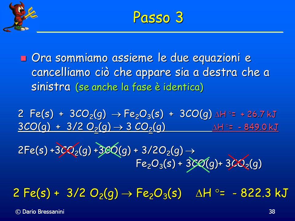 © Dario Bressanini38 Ora sommiamo assieme le due equazioni e cancelliamo ciò che appare sia a destra che a sinistra (se anche la fase è identica) Ora