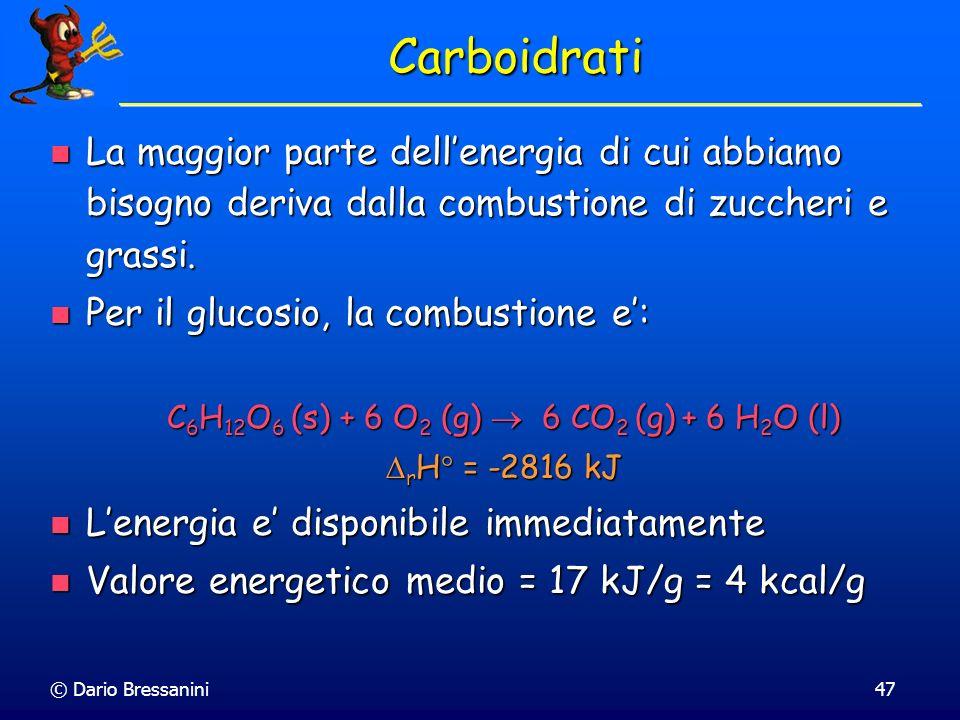 © Dario Bressanini47 Carboidrati La maggior parte dellenergia di cui abbiamo bisogno deriva dalla combustione di zuccheri e grassi. La maggior parte d