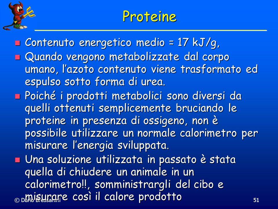 © Dario Bressanini51 Proteine Contenuto energetico medio = 17 kJ/g, Contenuto energetico medio = 17 kJ/g, Quando vengono metabolizzate dal corpo umano