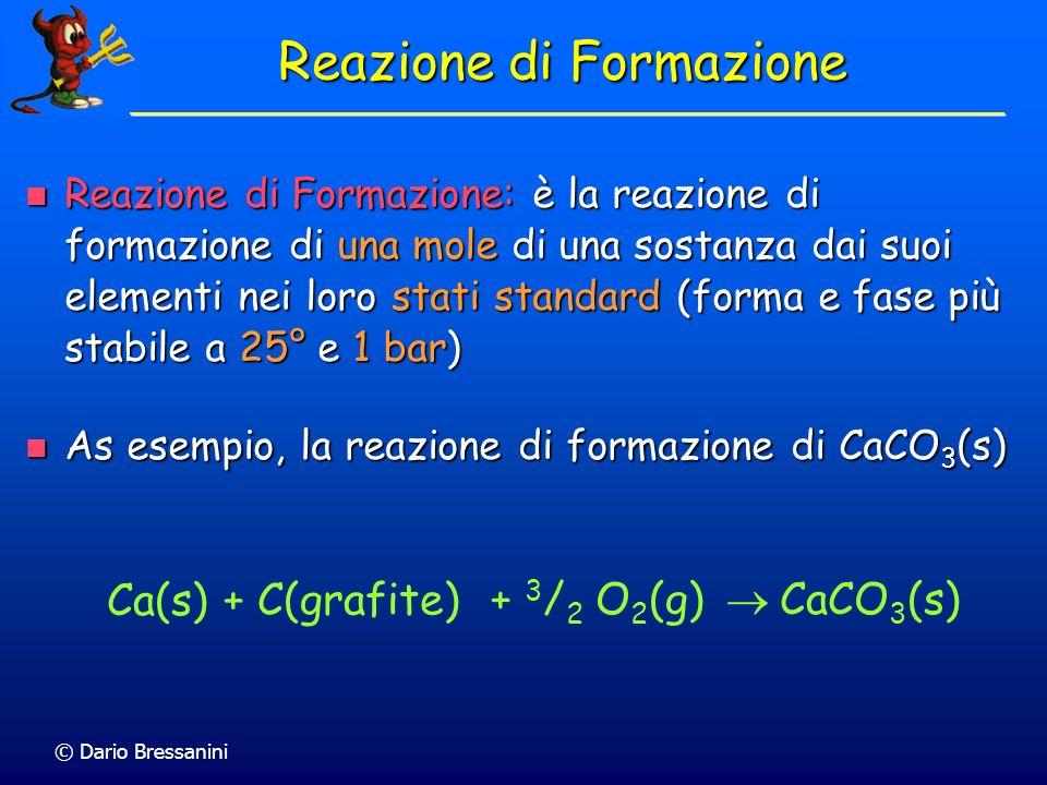 © Dario Bressanini Reazione di Formazione Reazione di Formazione: è la reazione di formazione di una mole di una sostanza dai suoi elementi nei loro s
