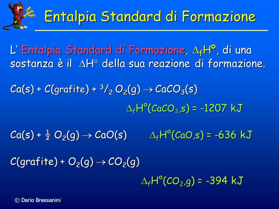 © Dario Bressanini Entalpia Standard di Formazione L Entalpia Standard di Formazione, f Hº, di una sostanza è il H della sua reazione di formazione. C