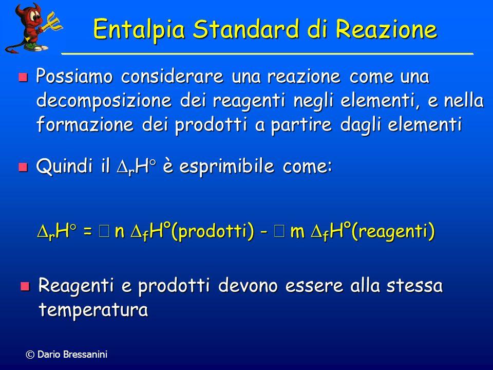 © Dario Bressanini Possiamo considerare una reazione come una decomposizione dei reagenti negli elementi, e nella formazione dei prodotti a partire da