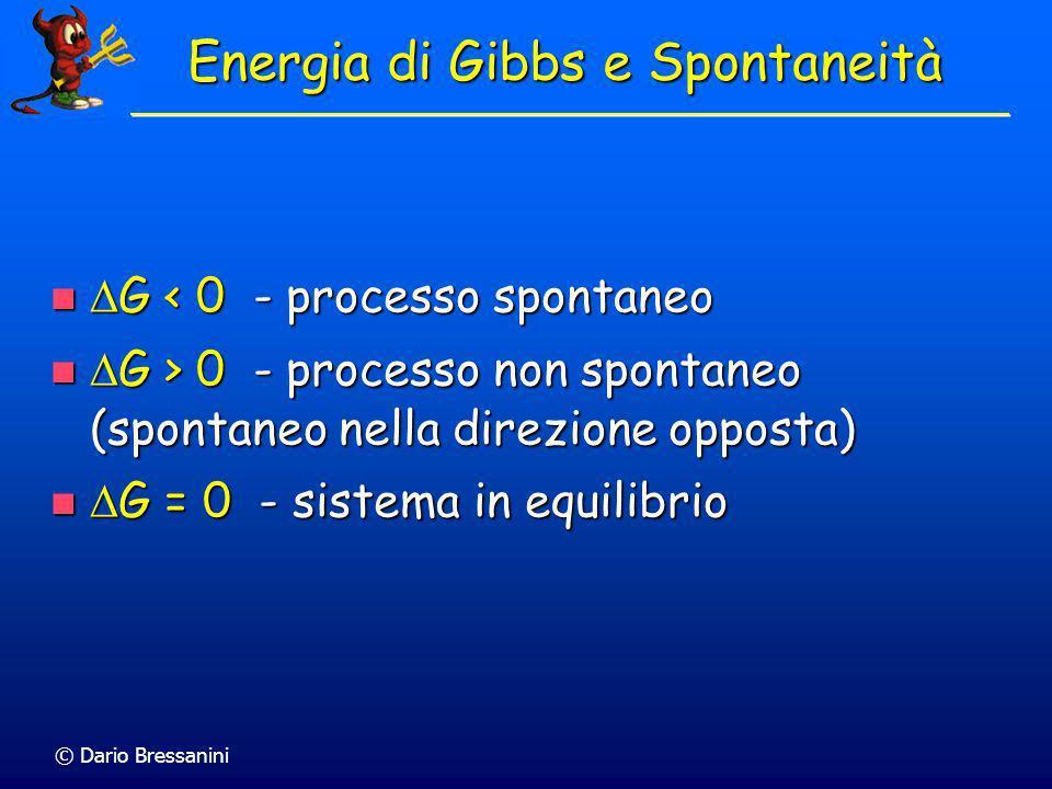 © Dario Bressanini Energia di Gibbs Introduciamo la funzione Introduciamo la funzione G = H – T S G = energia di Gibbs (un tempo energia libera) G = e