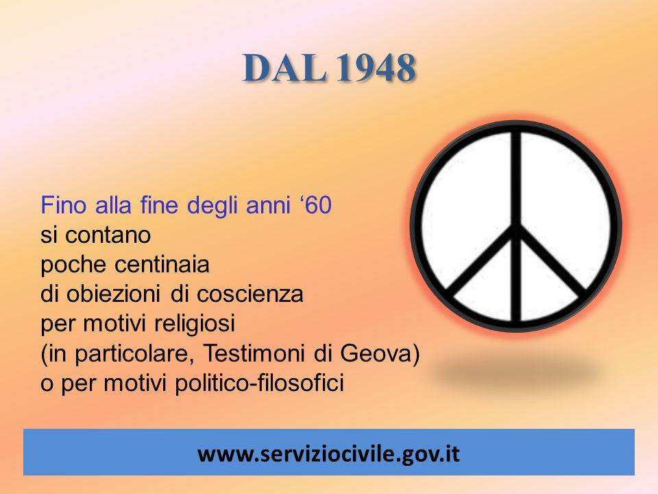 DAL 1948 www.serviziocivile.gov.it Fino alla fine degli anni 60 si contano poche centinaia di obiezioni di coscienza per motivi religiosi (in particol