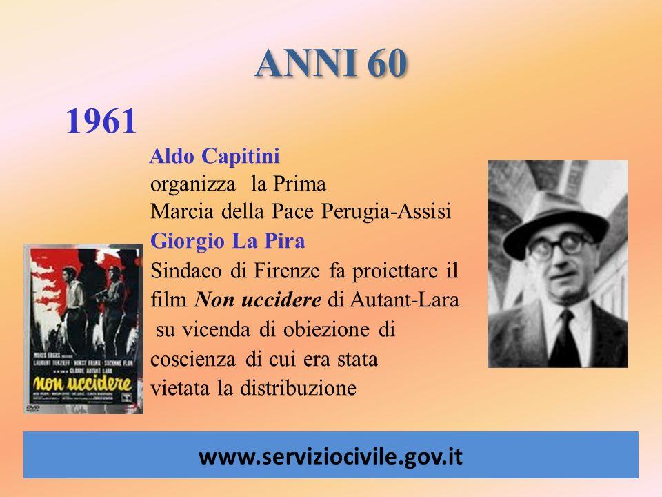 ANNI 60 www.serviziocivile.gov.it 1961 Aldo Capitini organizza la Prima Marcia della Pace Perugia-Assisi Giorgio La Pira Sindaco di Firenze fa proiett