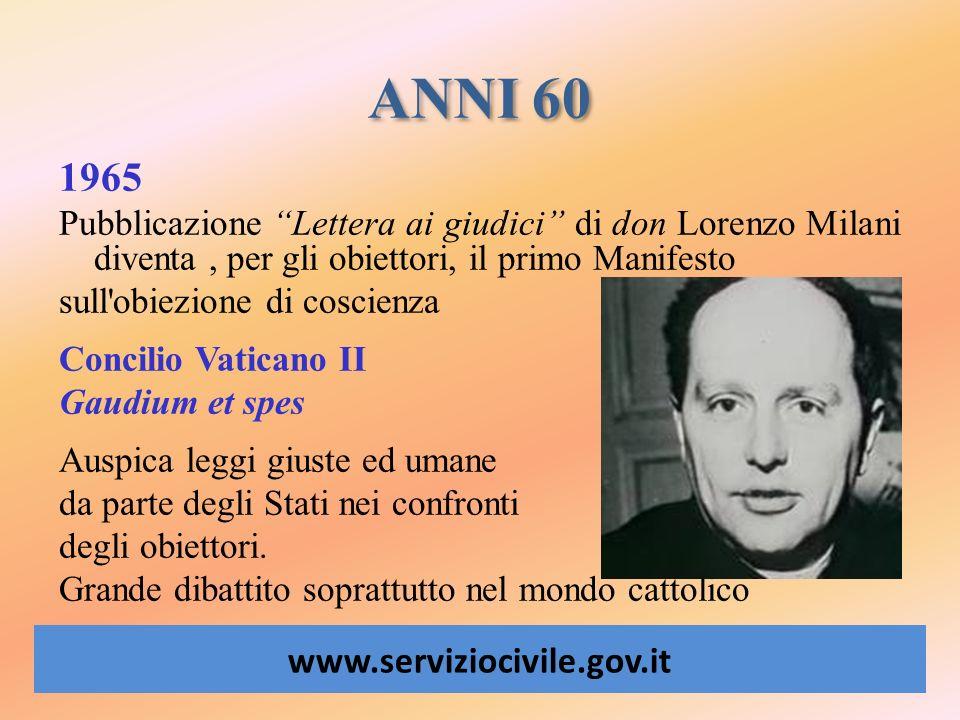 ANNI 60 www.serviziocivile.gov.it 1965 Pubblicazione Lettera ai giudici di don Lorenzo Milani diventa, per gli obiettori, il primo Manifesto sull'obie