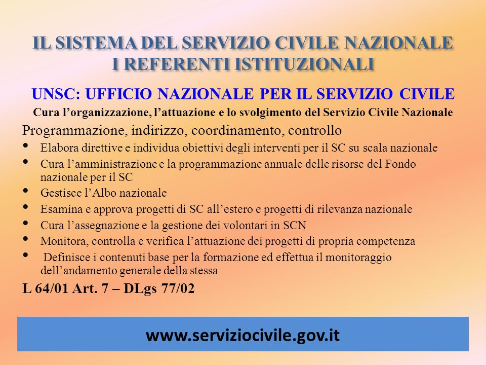 IL SISTEMA DEL SERVIZIO CIVILE NAZIONALE I REFERENTI ISTITUZIONALI www.serviziocivile.gov.it UNSC: UFFICIO NAZIONALE PER IL SERVIZIO CIVILE Cura lorga