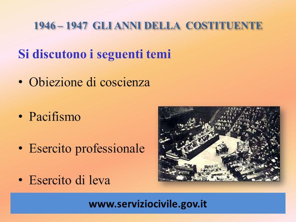 1946 – 1947 GLI ANNI DELLA COSTITUENTE www.serviziocivile.gov.it Si discutono i seguenti temi Obiezione di coscienza Pacifismo Esercito professionale