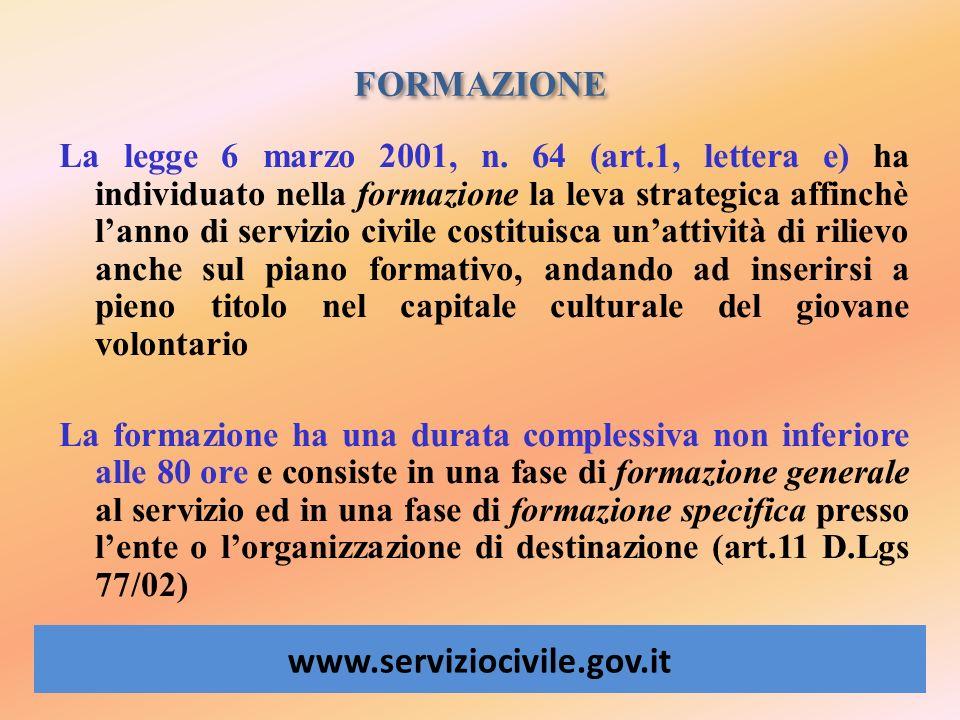 FORMAZIONE www.serviziocivile.gov.it La legge 6 marzo 2001, n. 64 (art.1, lettera e) ha individuato nella formazione la leva strategica affinchè lanno