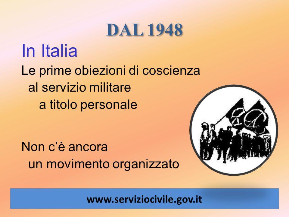 DAL 1948 www.serviziocivile.gov.it In Italia Le prime obiezioni di coscienza al servizio militare a titolo personale Non cè ancora un movimento organi