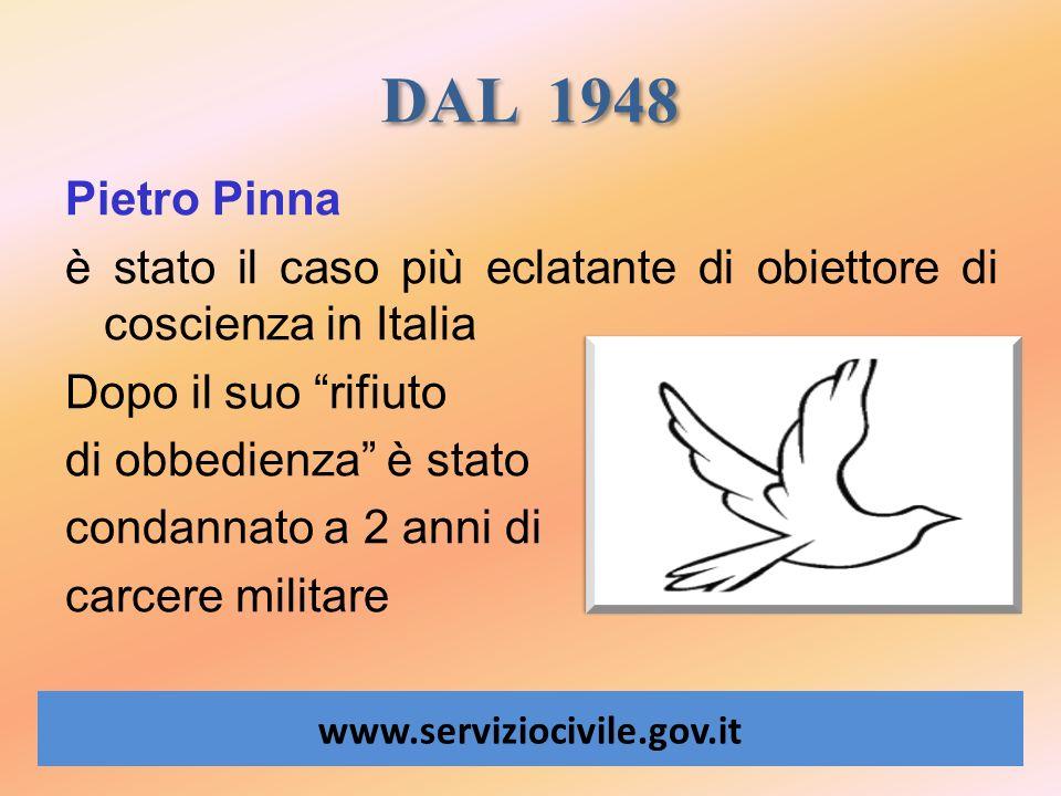 DAL 1948 www.serviziocivile.gov.it Pietro Pinna è stato il caso più eclatante di obiettore di coscienza in Italia Dopo il suo rifiuto di obbedienza è