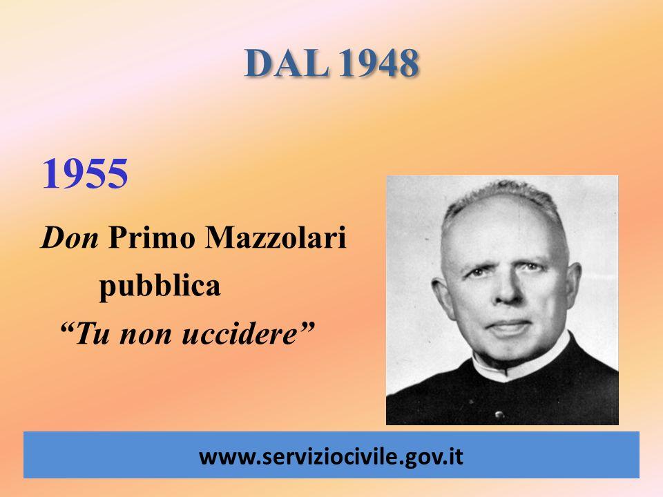 DAL 1948 www.serviziocivile.gov.it 1955 Don Primo Mazzolari pubblica Tu non uccidere