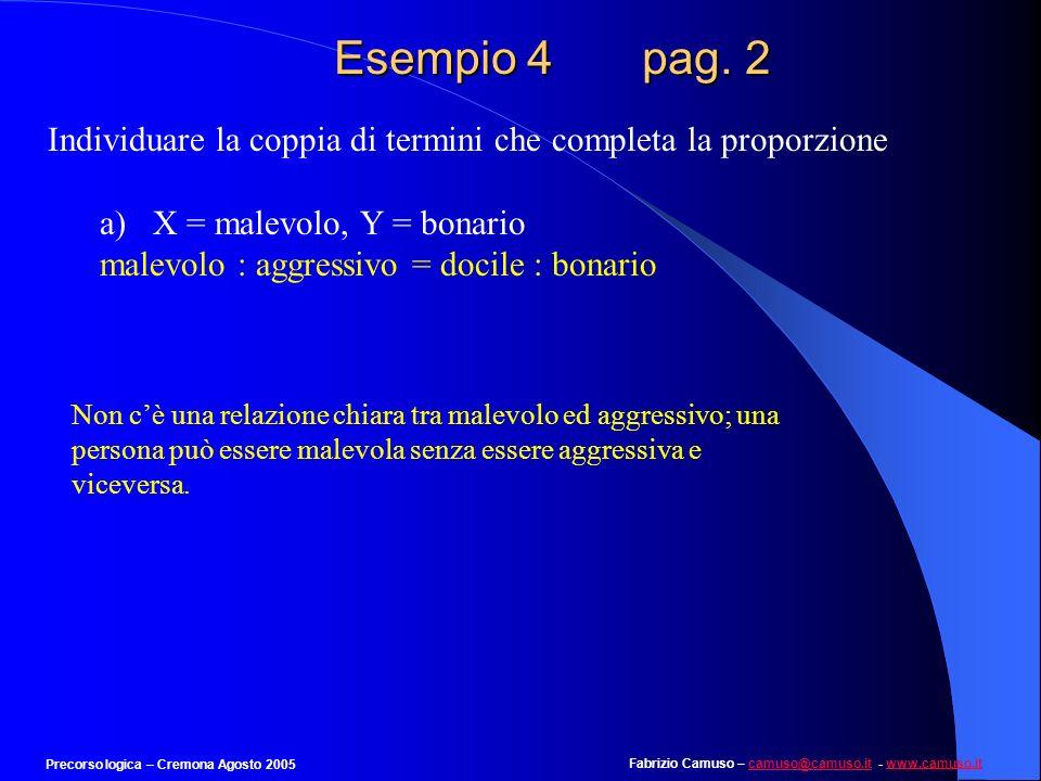 Fabrizio Camuso – camuso@camuso.it - www.camuso.itcamuso@camuso.itwww.camuso.it Precorso logica – Cremona Agosto 2005 Esempio 4 pag. 1 Individuare la