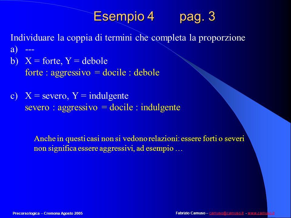 Fabrizio Camuso – camuso@camuso.it - www.camuso.itcamuso@camuso.itwww.camuso.it Precorso logica – Cremona Agosto 2005 Esempio 4 pag. 2 Individuare la