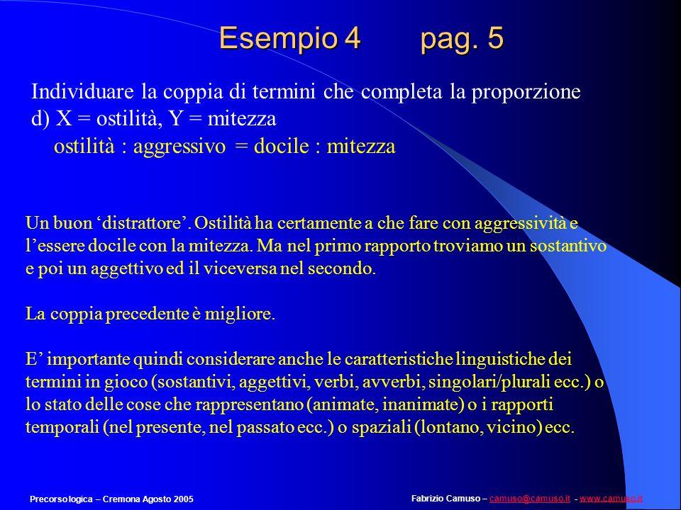Fabrizio Camuso – camuso@camuso.it - www.camuso.itcamuso@camuso.itwww.camuso.it Precorso logica – Cremona Agosto 2005 Esempio 4 pag. 4 Individuare la