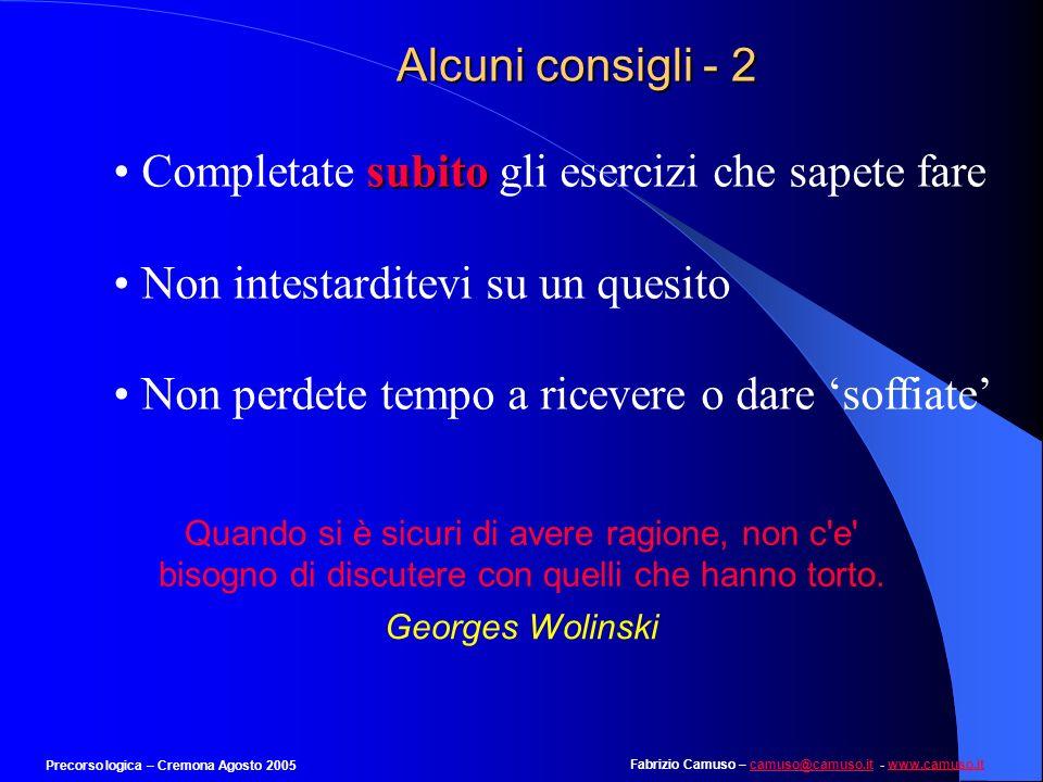 Fabrizio Camuso – camuso@camuso.it - www.camuso.itcamuso@camuso.itwww.camuso.it Precorso logica – Cremona Agosto 2005 Esempio 30 Individuare il numero che segue logicamente: 4 16 36 64 … ?.
