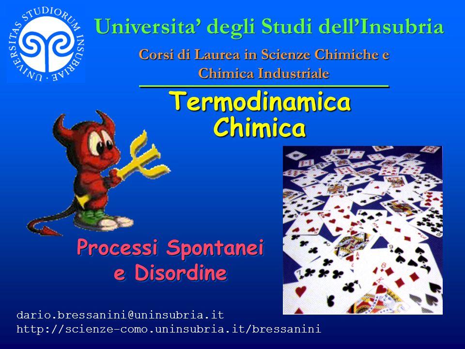 Termodinamica Chimica Processi Spontanei e Disordine Universita degli Studi dellInsubria Corsi di Laurea in Scienze Chimiche e Chimica Industriale dar