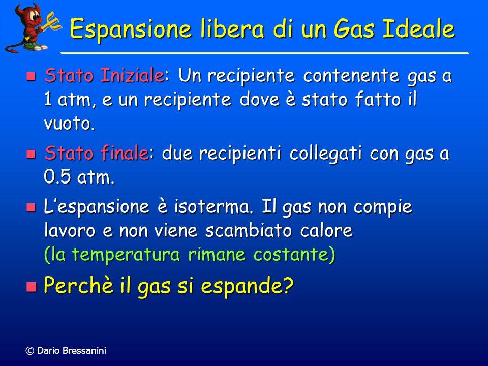 © Dario Bressanini Espansione libera di un Gas Ideale Stato Iniziale: Un recipiente contenente gas a 1 atm, e un recipiente dove è stato fatto il vuot