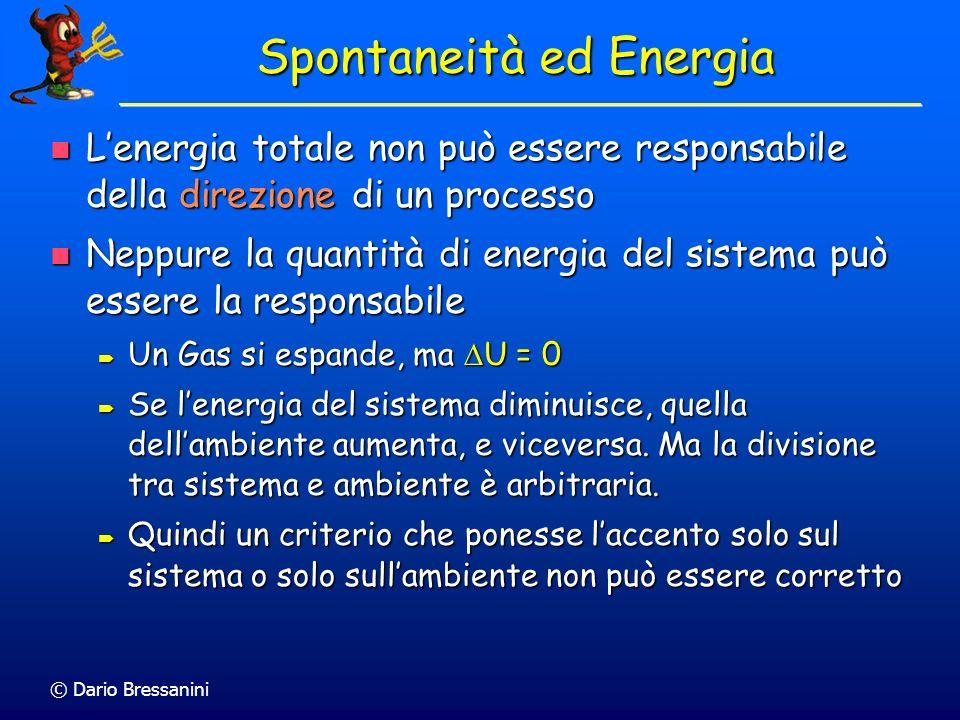 © Dario Bressanini Spontaneità ed Energia Lenergia totale non può essere responsabile della direzione di un processo Lenergia totale non può essere re