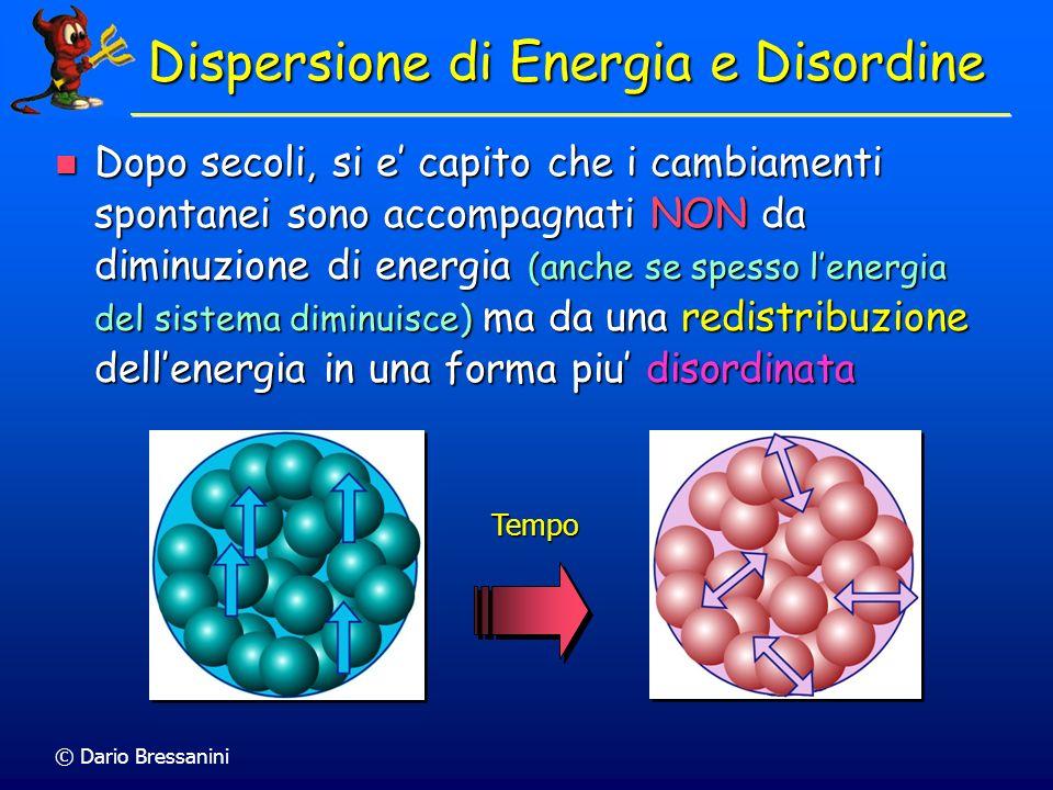 © Dario Bressanini Dopo secoli, si e capito che i cambiamenti spontanei sono accompagnati NON da diminuzione di energia (anche se spesso lenergia del