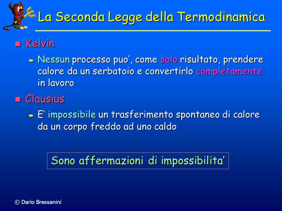 © Dario Bressanini La Seconda Legge della Termodinamica Kelvin Kelvin Nessun processo puo, come solo risultato, prendere calore da un serbatoio e conv