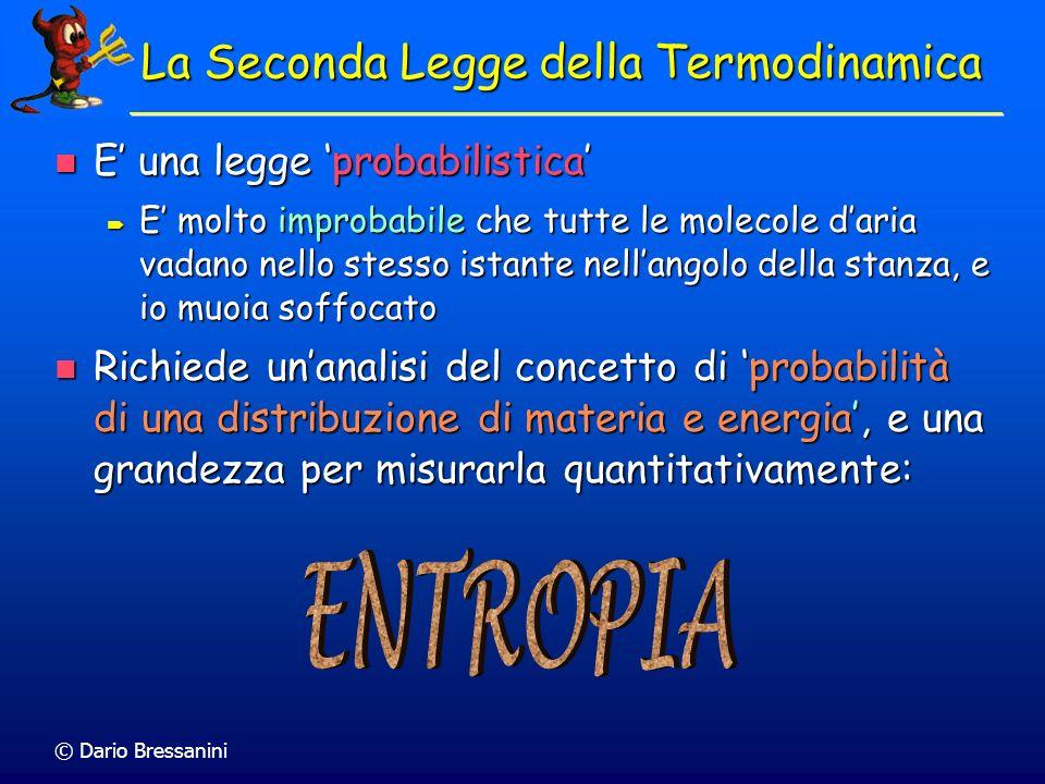 © Dario Bressanini E una legge probabilistica E una legge probabilistica E molto improbabile che tutte le molecole daria vadano nello stesso istante n