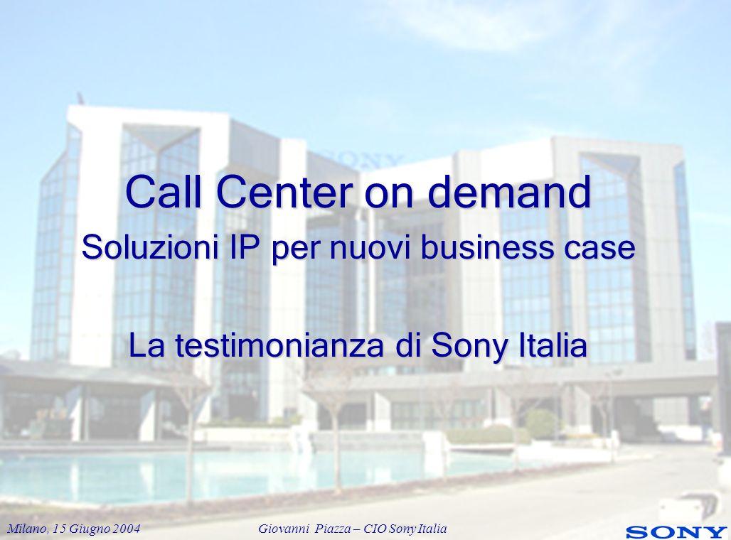Milano, 15 Giugno 2004 Giovanni Piazza – CIO Sony Italia Perché CosmoCall Per esigenze future: integrazione con CRM integrazione con CRM servizio di outsourcing per le altre Sony servizio di outsourcing per le altre Sony