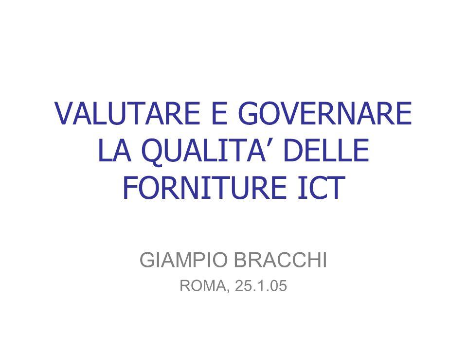 VALUTARE E GOVERNARE LA QUALITA DELLE FORNITURE ICT GIAMPIO BRACCHI ROMA, 25.1.05
