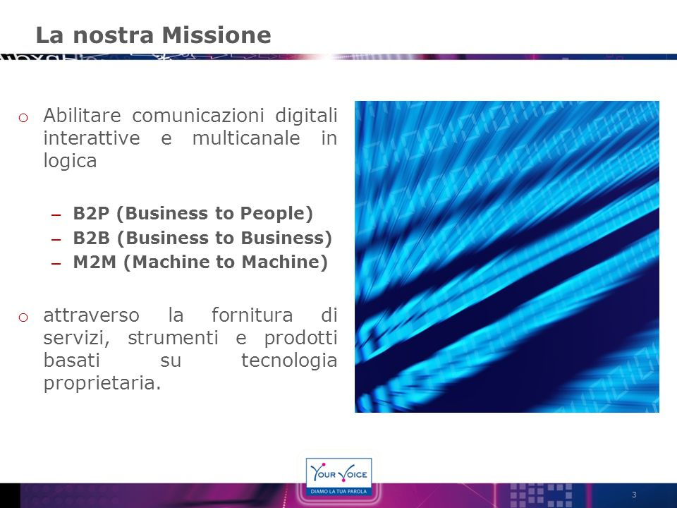 3 o Abilitare comunicazioni digitali interattive e multicanale in logica – B2P (Business to People) – B2B (Business to Business) – M2M (Machine to Mac