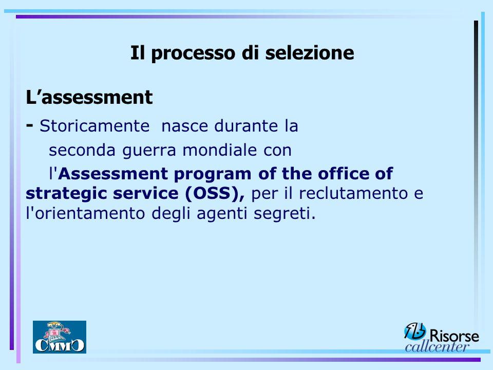 Lassessment - Storicamente nasce durante la seconda guerra mondiale con l'Assessment program of the office of strategic service (OSS), per il reclutam