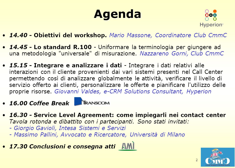 2 Agenda 14.40 - Obiettivi del workshop. Mario Massone, Coordinatore Club CmmC 14.45 - Lo standard R.100 - Uniformare la terminologia per giungere ad