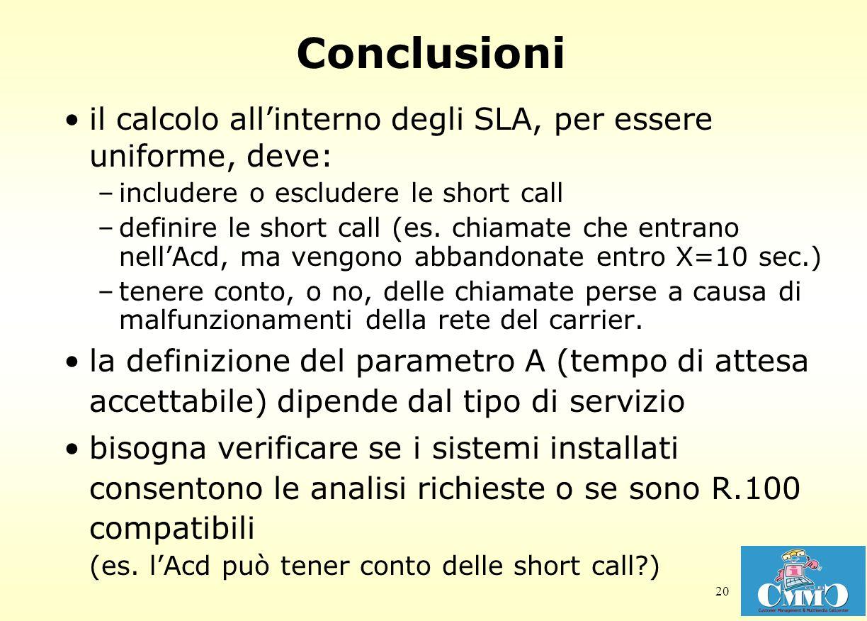 20 Conclusioni il calcolo allinterno degli SLA, per essere uniforme, deve: –includere o escludere le short call –definire le short call (es. chiamate
