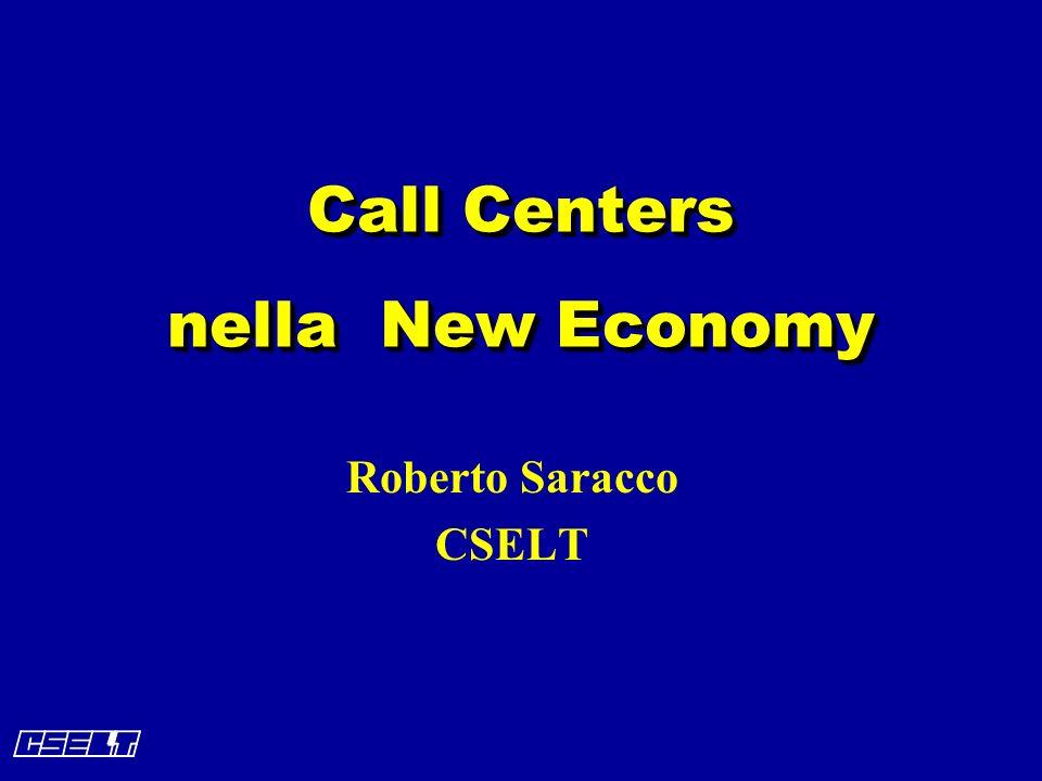 Call Centers nella New Economy Roberto Saracco CSELT